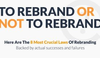 To Rebrand Or Not? 8 Crucial Laws of Rebranding [Infographic]