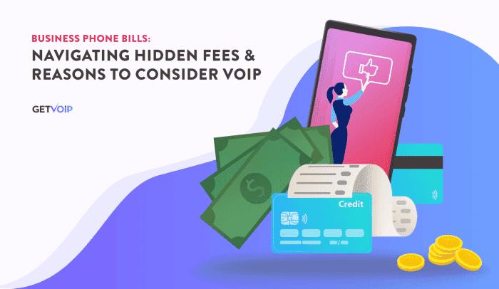Business Phone Bills: Navigating Hidden Fees & Reasons to Consider VoIP