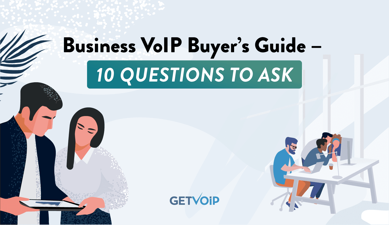 Business VoIP Buyer's Guide – 10 Questions to Ask