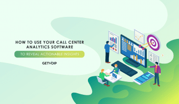 How to Use Your Call Center Analytics Software to Reveal Actionable Insights