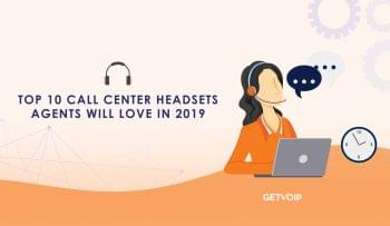 Top 10 Call Center Headsets Agents Will Love In 2019