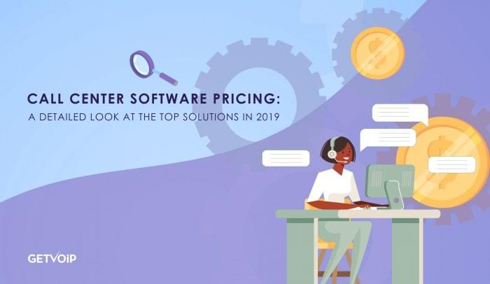 Call Center Software Pricing: A Detailed Look at the Top Solutions in 2019