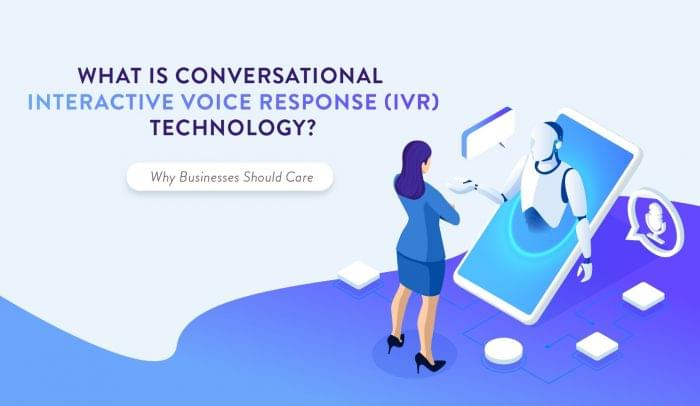 What is Conversational IVR and Why Businesses Should Care