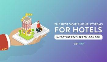 The Best VoIP Phone Systems for Hotels and Important Features to Look For
