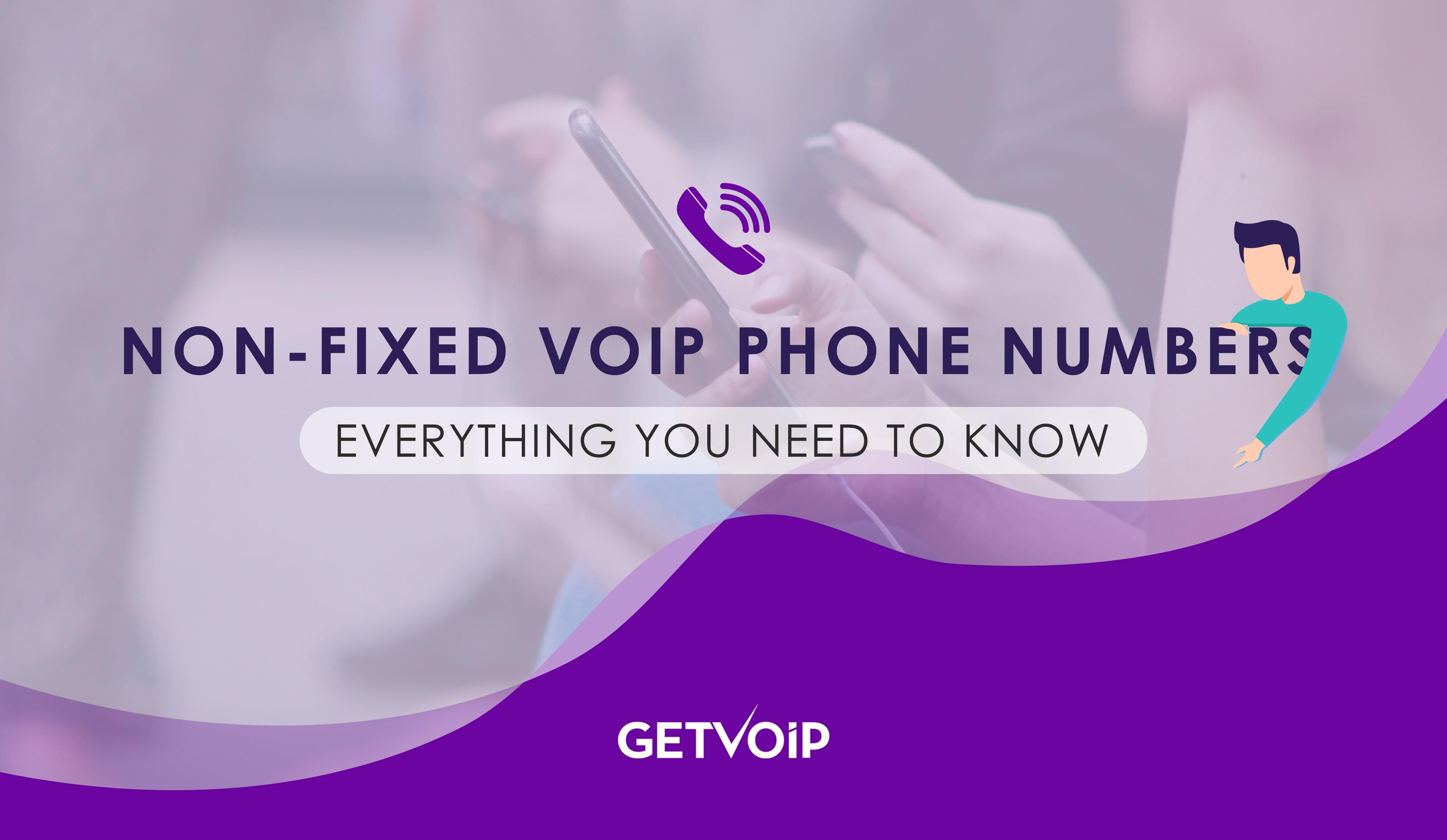 Non-Fixed VoIP Numbers – Everything You Need To Know