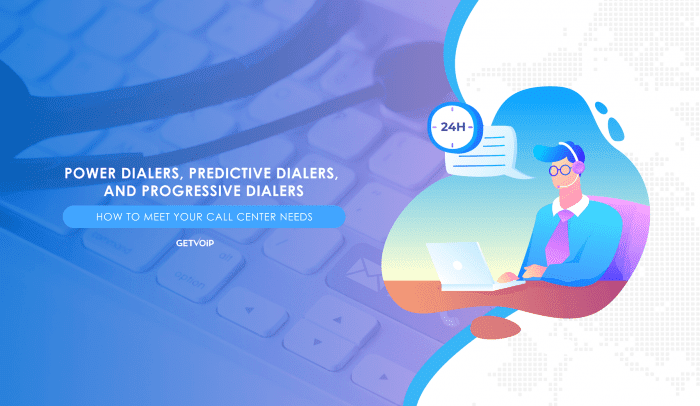 Power Dialers, Predictive Dialers, and Progressive Dialers: How to Meet Your Call Center Needs