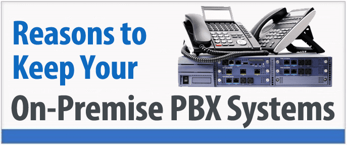 9 Sensible Reasons Why Some Companies Keep On-Premise PBX Systems