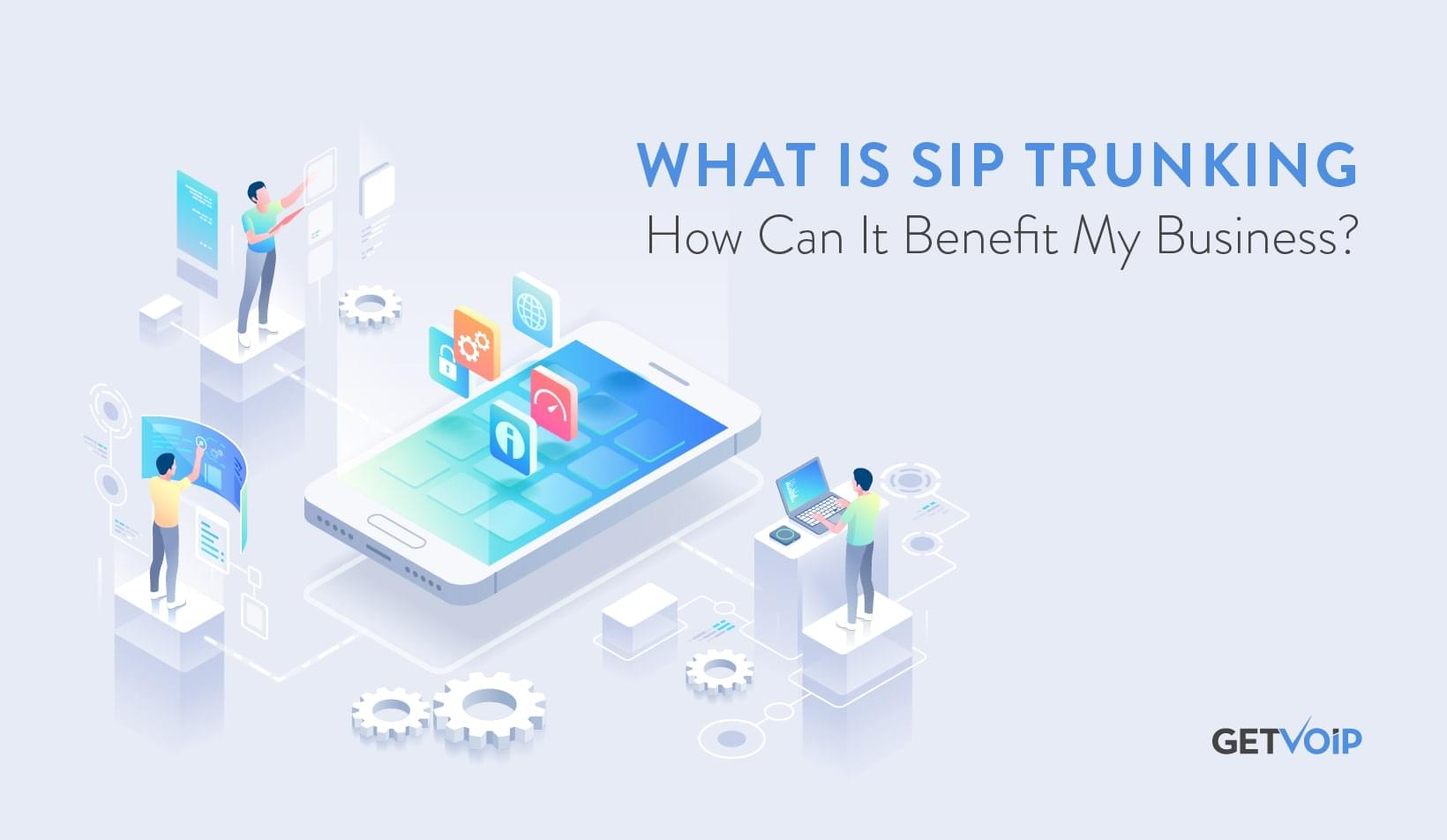 What is SIP Trunking and How Can It Benefit My Business?