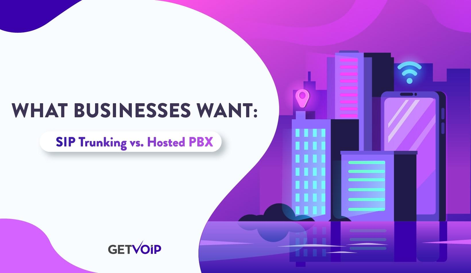 What Businesses Want: SIP Trunking vs. Hosted PBX