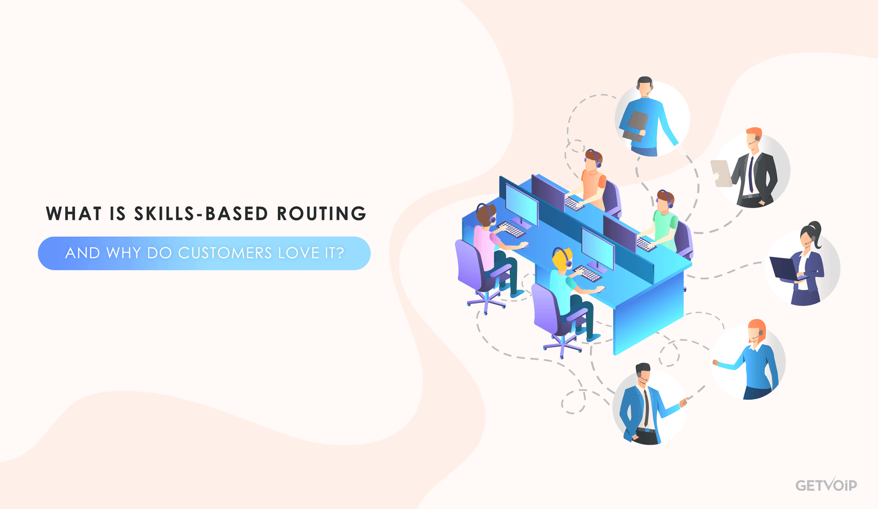 What is Skill-Based Routing and Why Do Customers Love It?