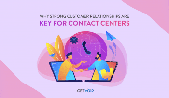 Why Strong Customer Relationships Are Key for Contact Centers