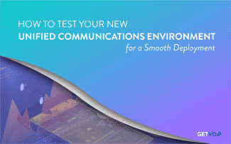 How to Test your New UC Environment for a Smooth Deployment