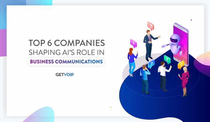 Top 6 Companies Shaping AI's Role in Business Communications