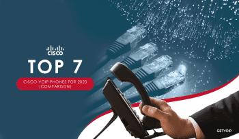 Top 7 Cisco VoIP Phones for 2020[Comparison]