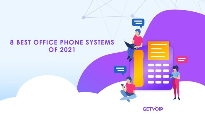 Top 8 Office Phone Systems for Small Business in 2021