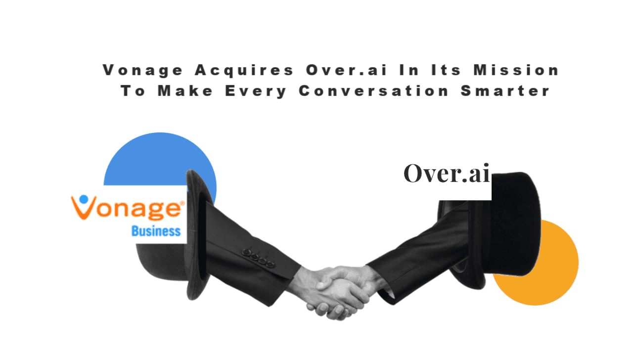 Vonage Acquires Over.ai In Its Mission To Make Every Conversation Smarter