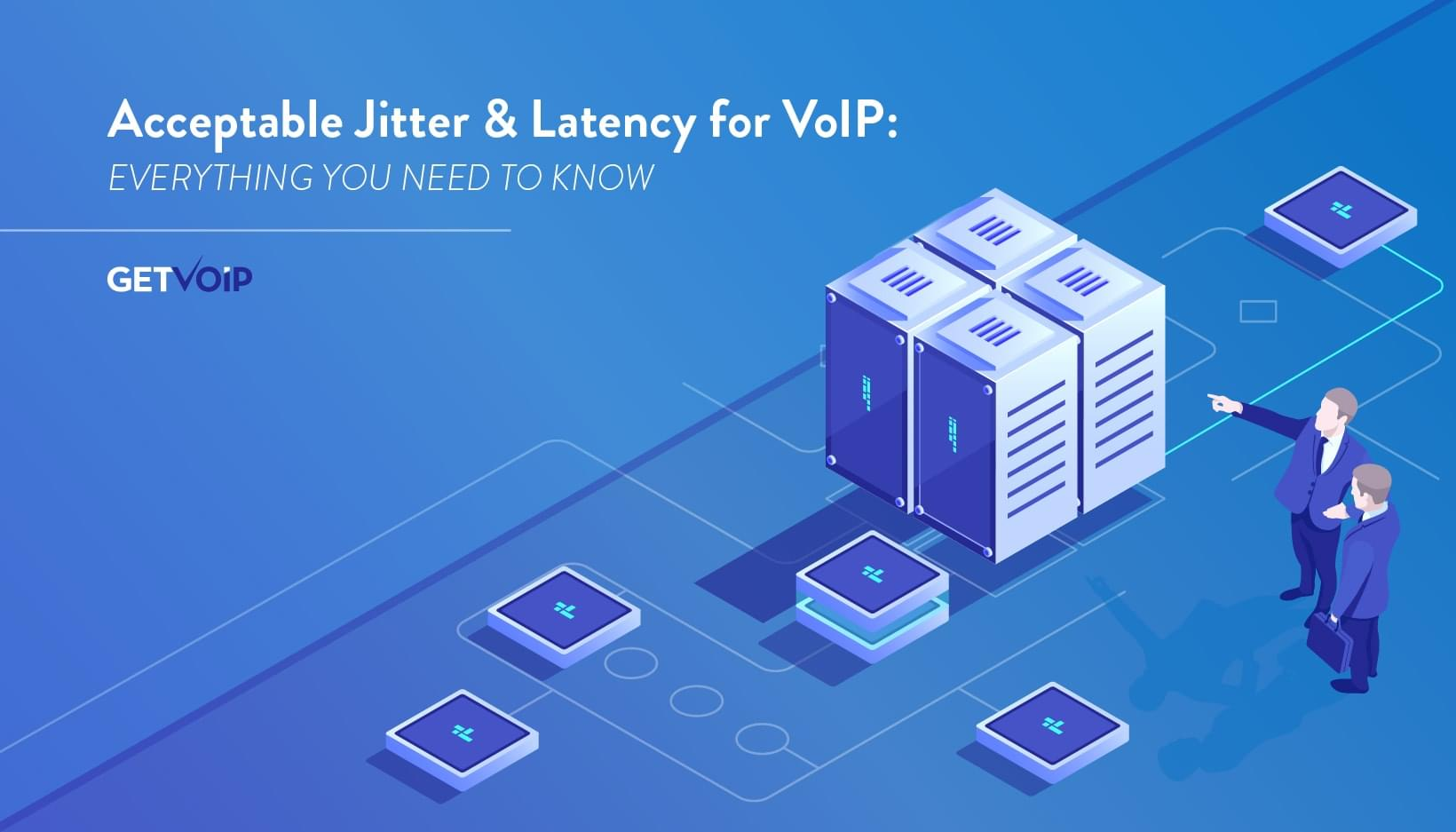 Acceptable Jitter & Latency for VoIP: Everything You Need to