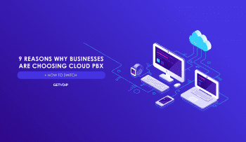 9 Reasons Cloud PBX is the Choice for Business + How to Switch [2020 Guide]