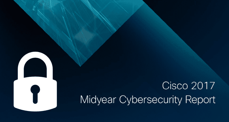 The Shifting Landscape of Cybersecurity: Cisco's 2017 Midyear Report