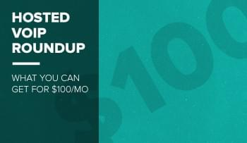 Hosted VoIP Priced for SMBs: Here's What You Can Get for $100