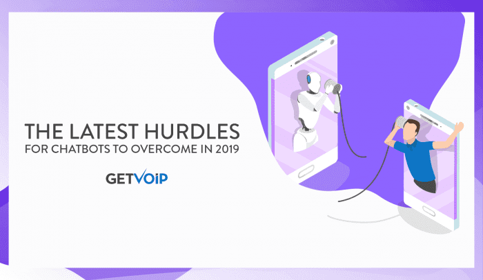 The Latest Hurdles for Chatbots to Overcome in 2019