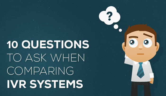 10 Questions to Ask When Comparing IVR Systems
