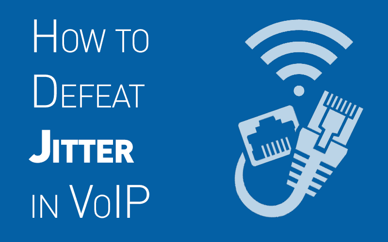Understanding Jitter in VoIP and How To Defeat It
