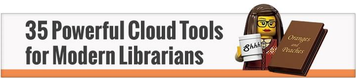 35 Powerful Cloud Tools for Modern Librarians