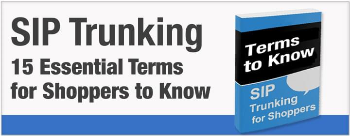 SIP Trunking for Shoppers: 15 Terms to Know