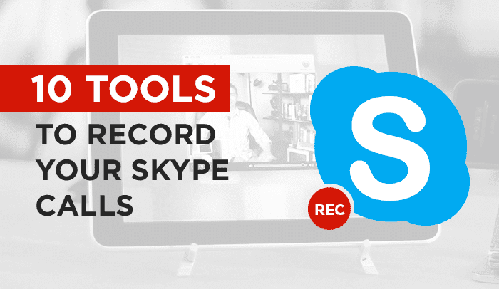 10 Great Tools to Record Skype Calls on Any PC – Side by Side Comparison