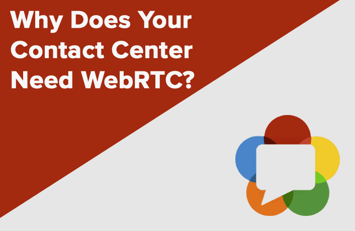 Why Your Contact Center Absolutely Needs WebRTC To Stay On Top